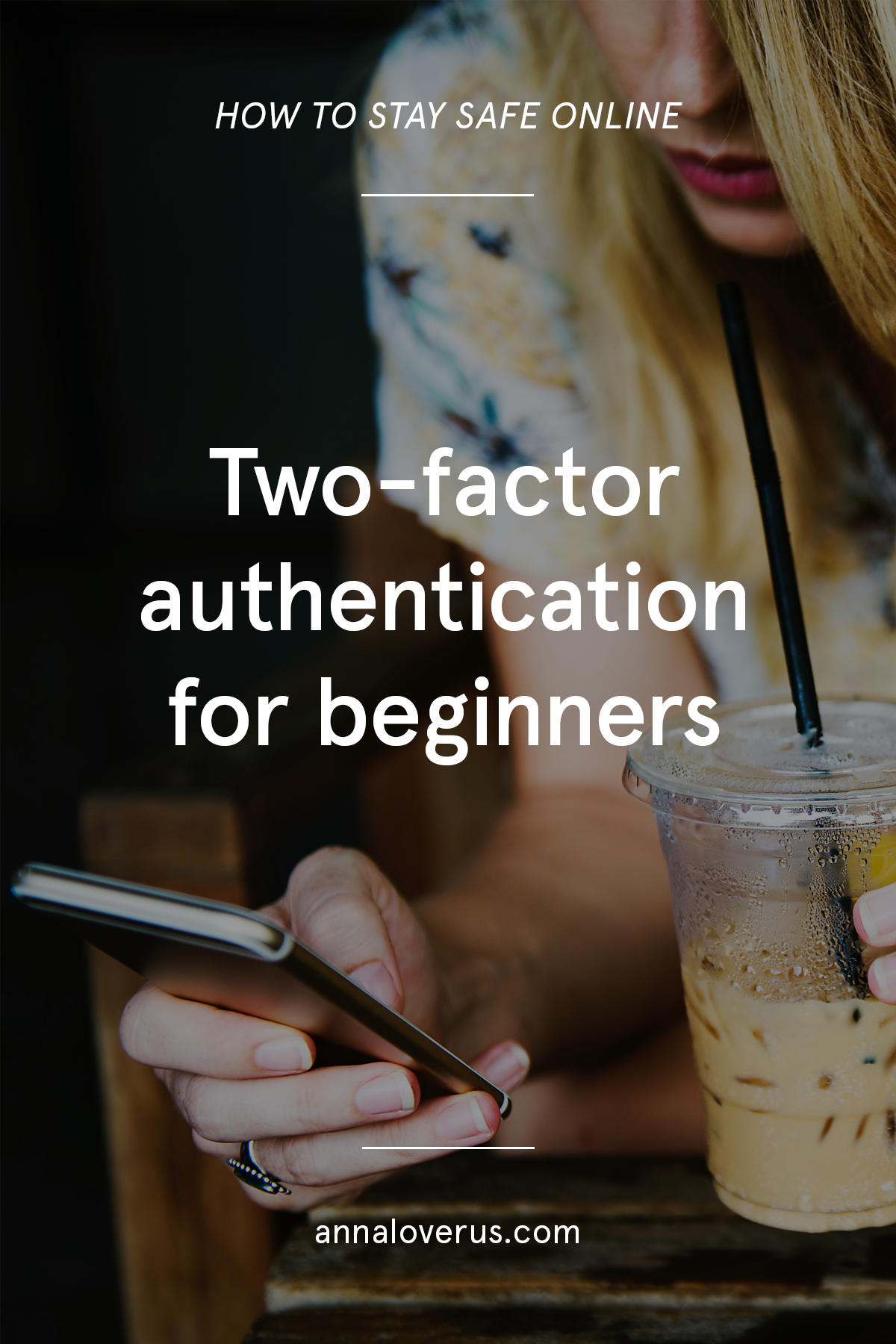 A beginner guide to staying safe online with two-factor authentication